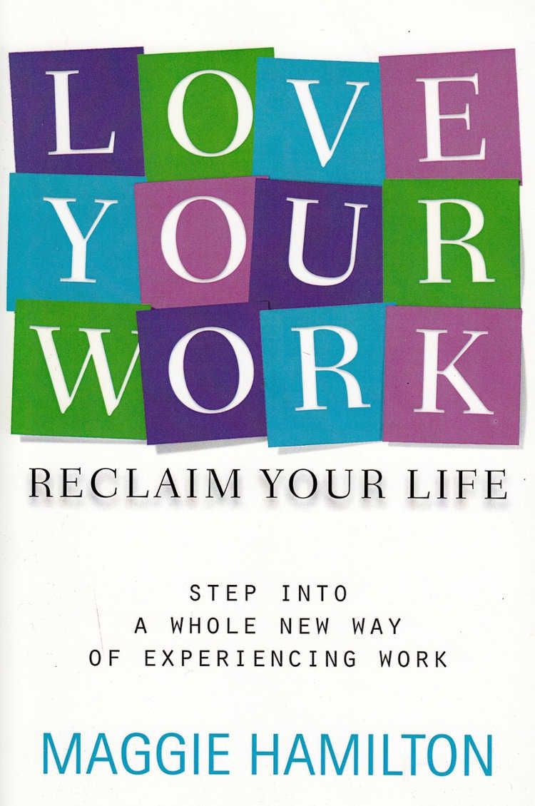 Love Your Work Reclaim Your Life